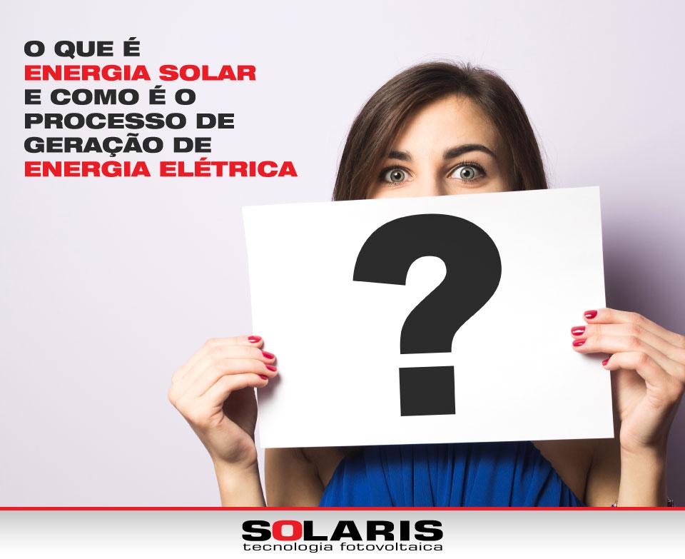 O que é energia solar e como é o processo de geração de energia elétrica?